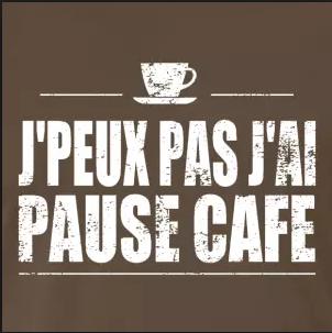 Jpeux pas j'ai pause café